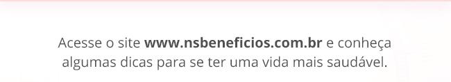 Acesse o site www.nsbeneficios.com.br e conheça algumas dicas para se ter uma vida mais saudável.